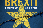 Brexit - A corporate coup d'état